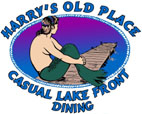 "Harry's Old Place, Seafood Restaurant, Specializing in Fresh Seafood & Prime Rib. ""Where the fish is always de-lish!"